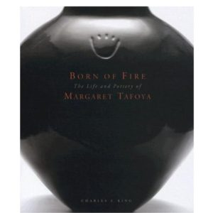 "King, Charles S., ""Born of Fire: The Life and Pottery of Margaret Tafoya"""